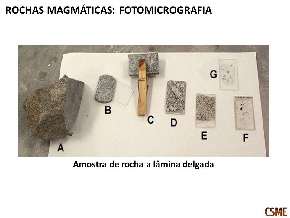 ROCHAS MAGMÁTICAS: FOTOMICROGRAFIA Amostra de rocha a lâmina delgada