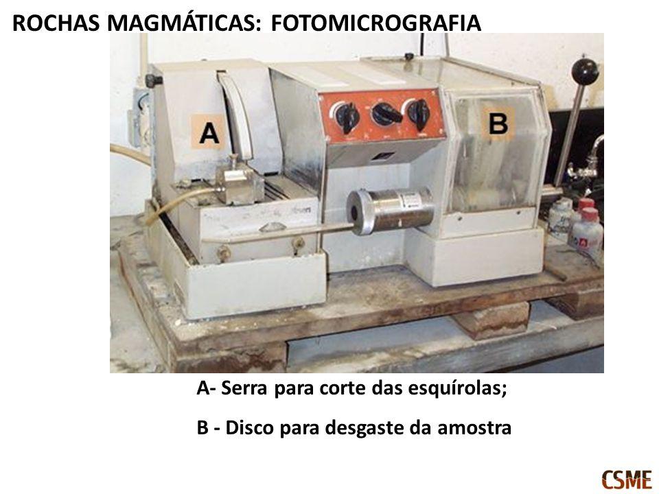 A- Serra para corte das esquírolas; B - Disco para desgaste da amostra ROCHAS MAGMÁTICAS: FOTOMICROGRAFIA