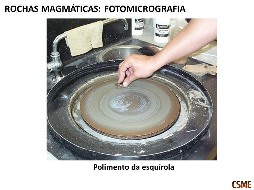 Polimento da esquírola ROCHAS MAGMÁTICAS: FOTOMICROGRAFIA