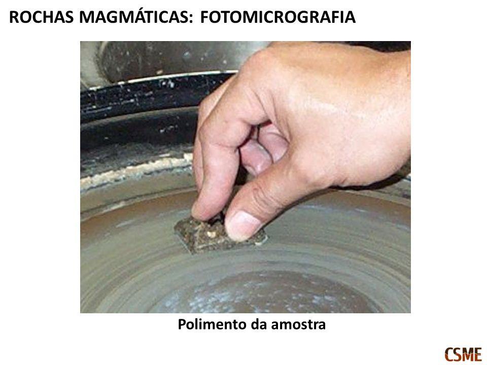 Polimento da amostra ROCHAS MAGMÁTICAS: FOTOMICROGRAFIA