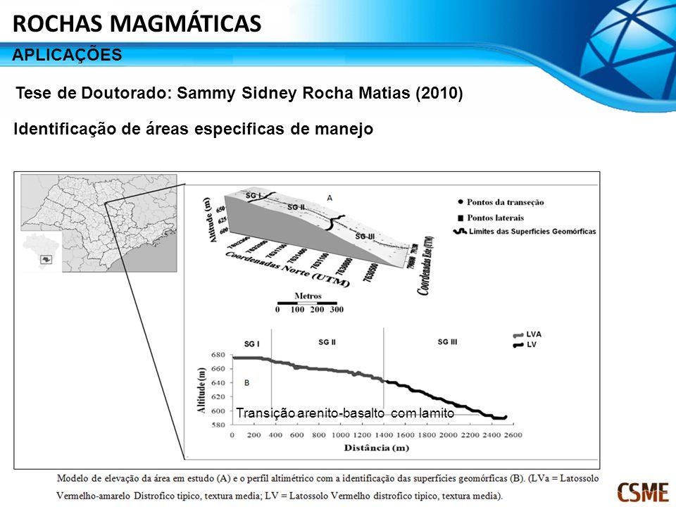 Identificação de áreas especificas de manejo Tese de Doutorado: Sammy Sidney Rocha Matias (2010) ROCHAS MAGMÁTICAS APLICAÇÕES Transição arenito-basalto com lamito
