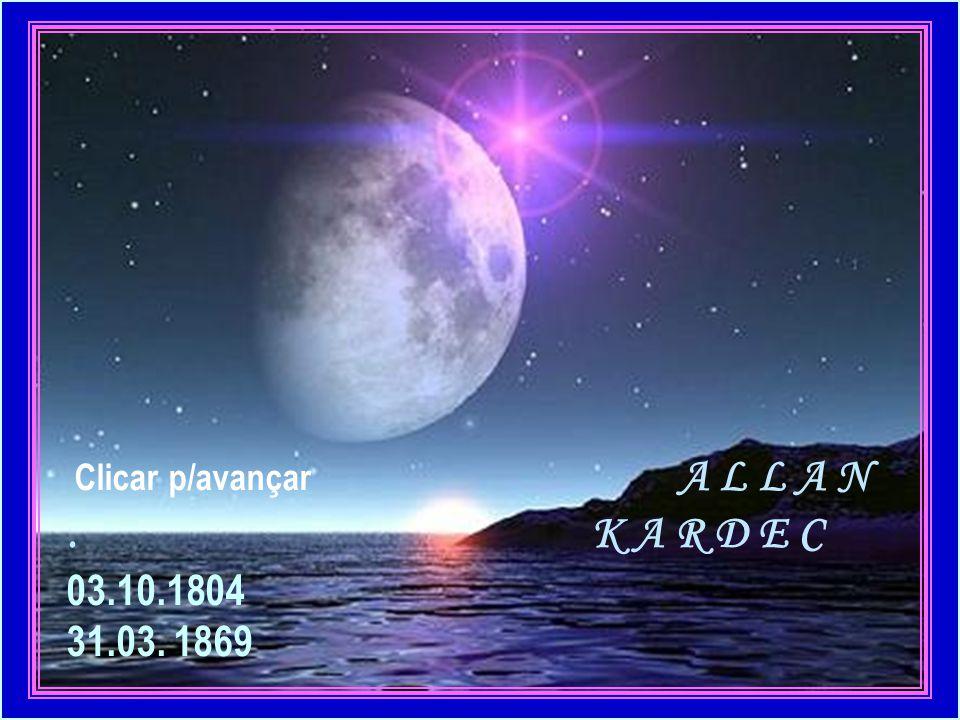 Clicar p/avançar A L L A N. K A R D E C 03.10.1804 31.03. 1869