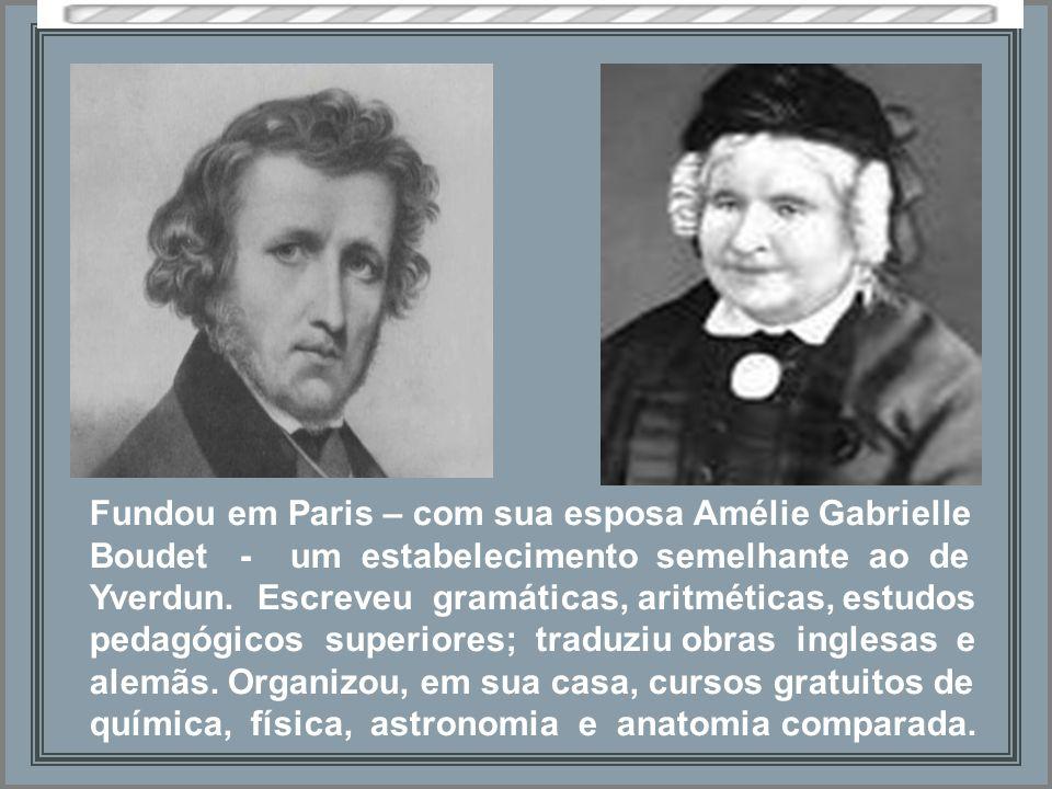 Fundou em Paris – com sua esposa Amélie Gabrielle Boudet - um estabelecimento semelhante ao de Yverdun.