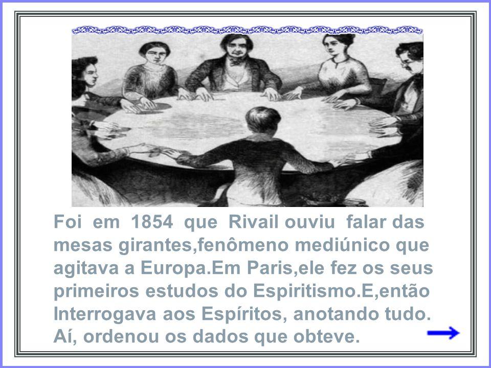 Foi em 1854 que Rivail ouviu falar das mesas girantes,fenômeno mediúnico que agitava a Europa.Em Paris,ele fez os seus primeiros estudos do Espiritismo.E,então Interrogava aos Espíritos, anotando tudo.