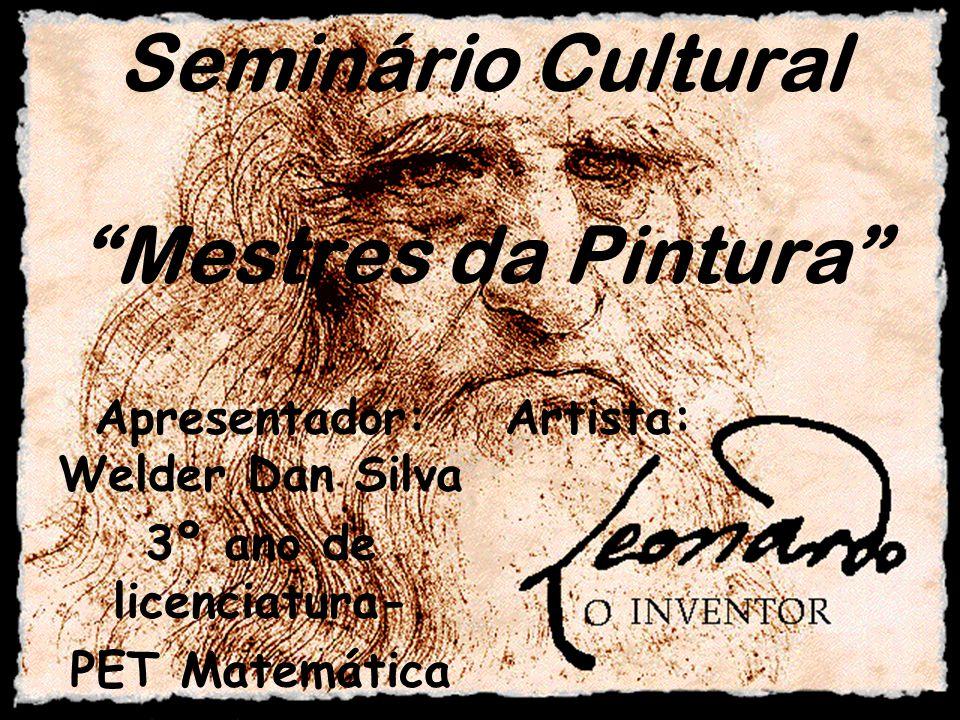 Seminário Cultural Mestres da Pintura Apresentador: Welder Dan Silva 3º ano de licenciatura- PET Matemática Artista: