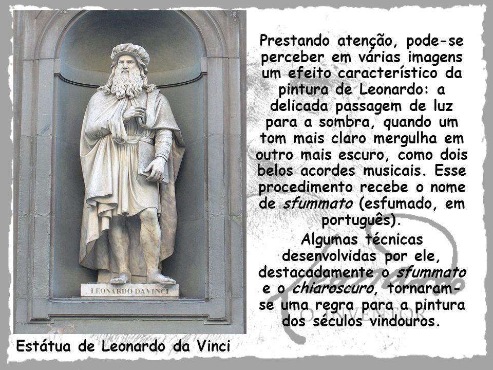 Estátua de Leonardo da Vinci Prestando atenção, pode-se perceber em várias imagens um efeito característico da pintura de Leonardo: a delicada passage