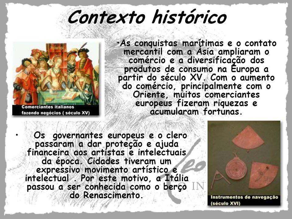 Contexto histórico Os governantes europeus e o clero passaram a dar proteção e ajuda financeira aos artistas e intelectuais da época. Cidades tiveram
