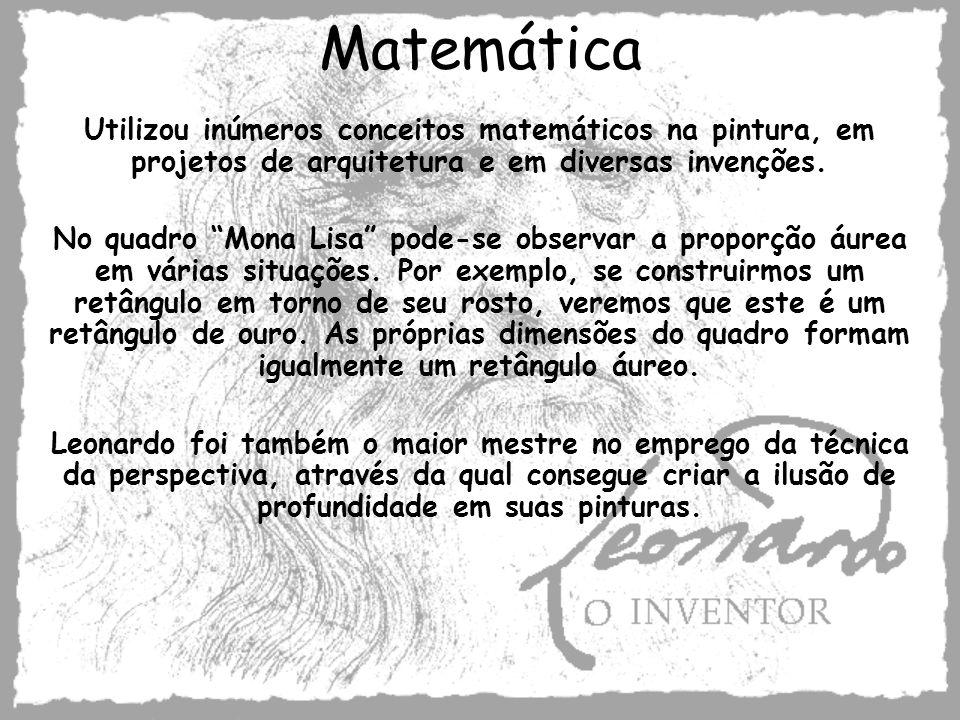 Matemática Utilizou inúmeros conceitos matemáticos na pintura, em projetos de arquitetura e em diversas invenções. No quadro Mona Lisa pode-se observa