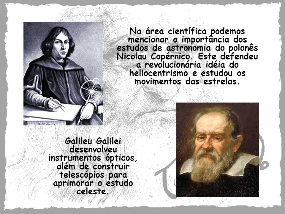 Na área científica podemos mencionar a importância dos estudos de astronomia do polonês Nicolau Copérnico. Este defendeu a revolucionária idéia do hel