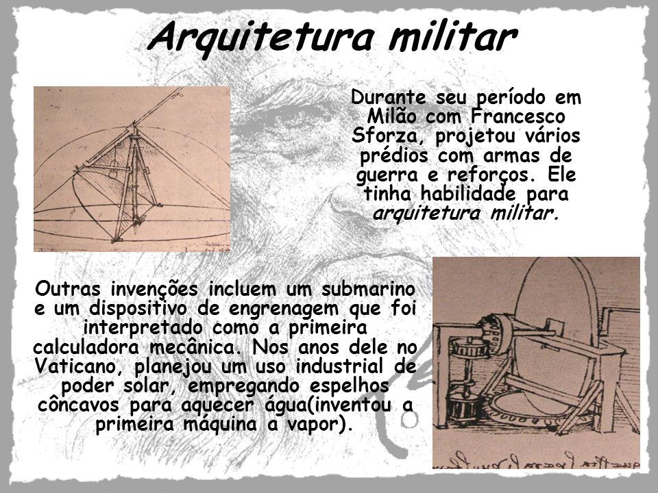 Arquitetura militar Durante seu período em Milão com Francesco Sforza, projetou vários prédios com armas de guerra e reforços. Ele tinha habilidade pa