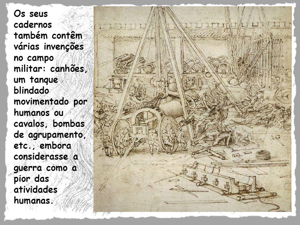 Os seus cadernos também contêm várias invenções no campo militar: canhões, um tanque blindado movimentado por humanos ou cavalos, bombas de agrupament