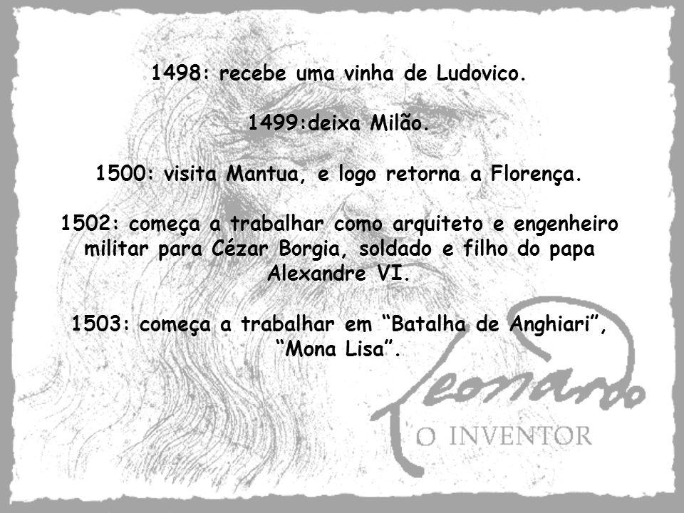 1498: recebe uma vinha de Ludovico. 1499:deixa Milão. 1500: visita Mantua, e logo retorna a Florença. 1502: começa a trabalhar como arquiteto e engenh