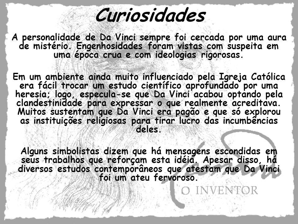 Curiosidades A personalidade de Da Vinci sempre foi cercada por uma aura de mistério. Engenhosidades foram vistas com suspeita em uma época crua e com