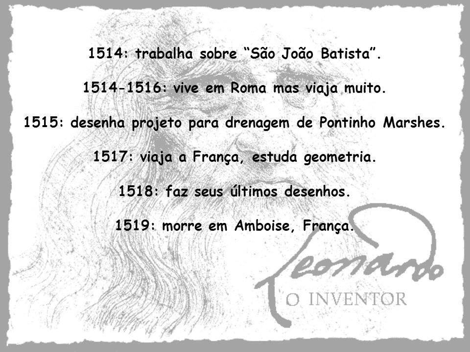 1514: trabalha sobre São João Batista. 1514-1516: vive em Roma mas viaja muito. 1515: desenha projeto para drenagem de Pontinho Marshes. 1517: viaja a