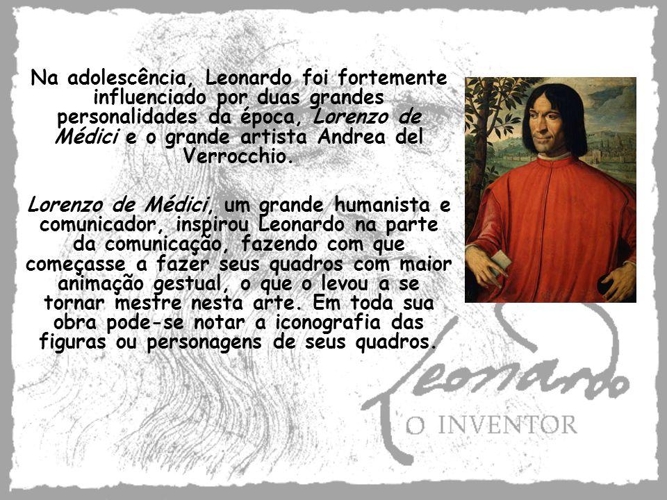 Na adolescência, Leonardo foi fortemente influenciado por duas grandes personalidades da época, Lorenzo de Médici e o grande artista Andrea del Verroc