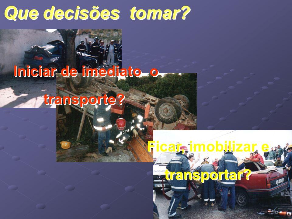 Que decisões tomar? Iniciar de imediato o transporte? Ficar, imobilizar e transportar?