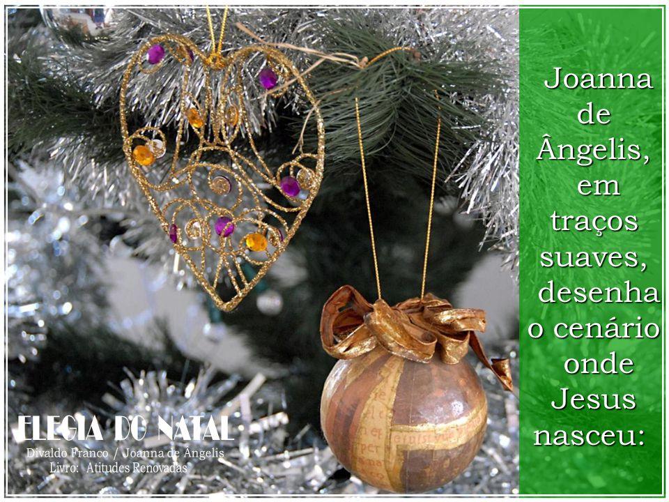 Joanna de Ângelis, em traços suaves, em traços suaves, desenha o cenário desenha o cenário onde Jesus nasceu: onde Jesus nasceu: