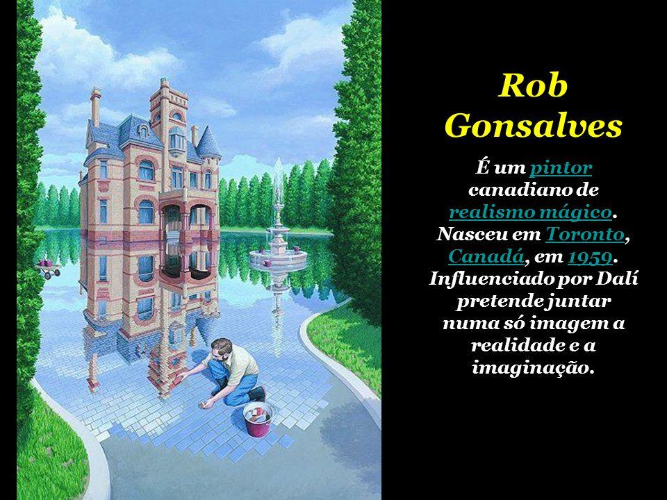 Rob Gonsalves É um pintor canadiano de realismo mágico.