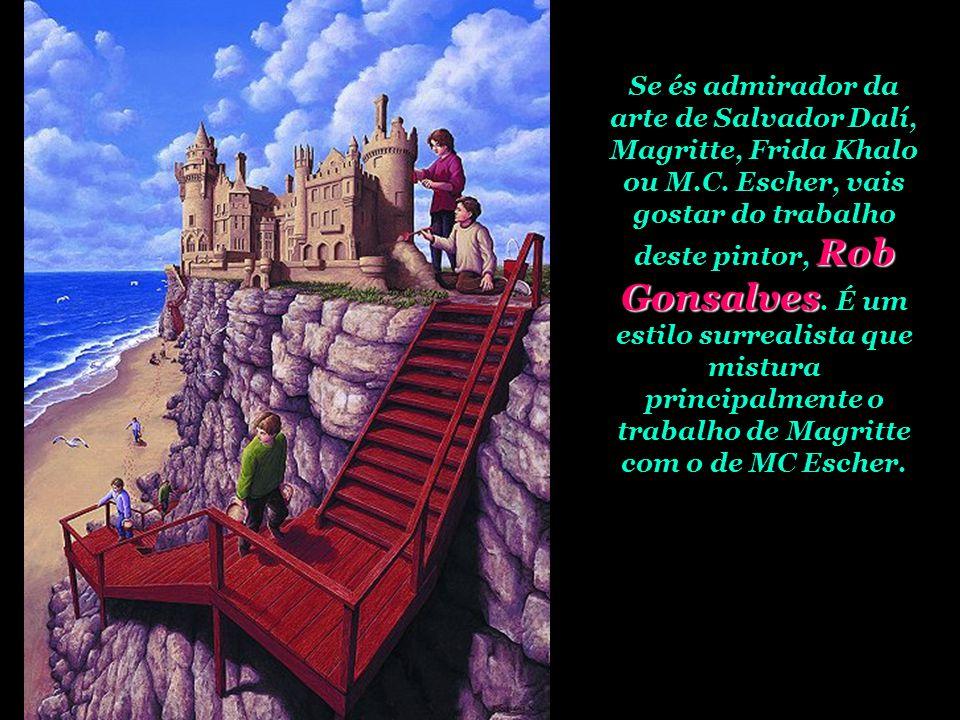 Rob Gonsalves Se és admirador da arte de Salvador Dalí, Magritte, Frida Khalo ou M.C.