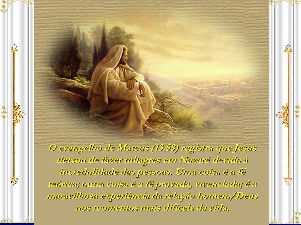 O evangelho de Mateus (13.58) registra que Jesus deixou de fazer milagres em Nazaré devido à incredulidade das pessoas.