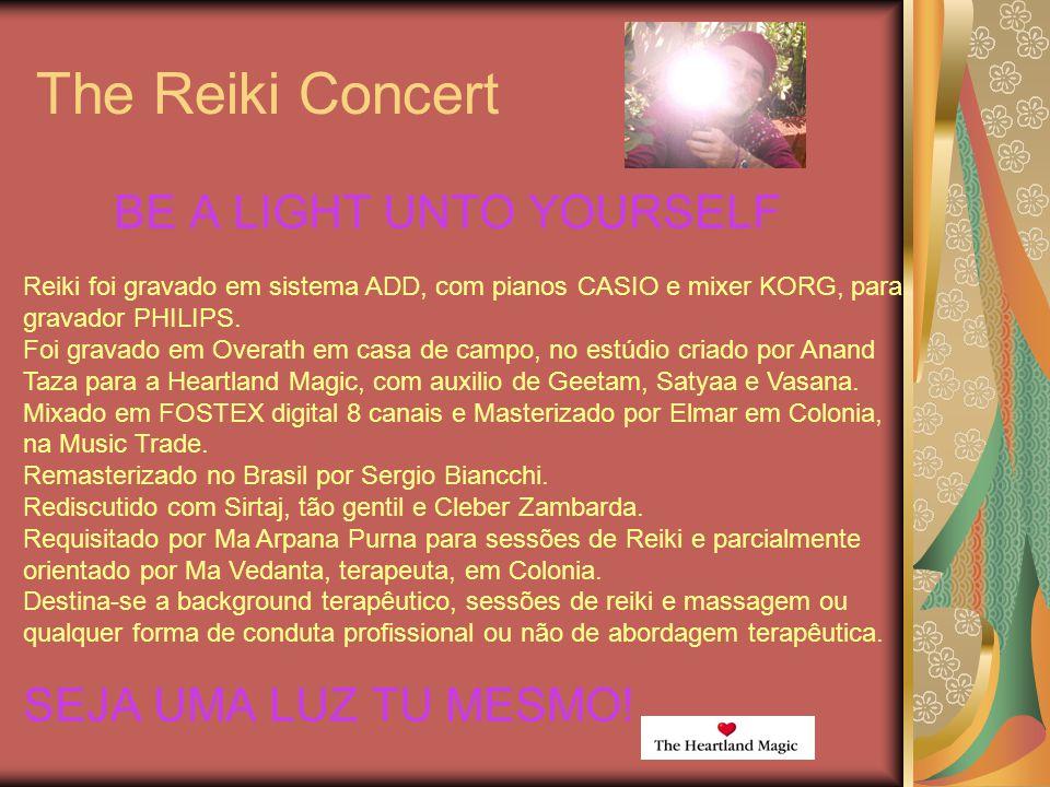 The Reiki Concert BE A LIGHT UNTO YOURSELF SEJA UMA LUZ TU MESMO! Reiki foi gravado em sistema ADD, com pianos CASIO e mixer KORG, para gravador PHILI
