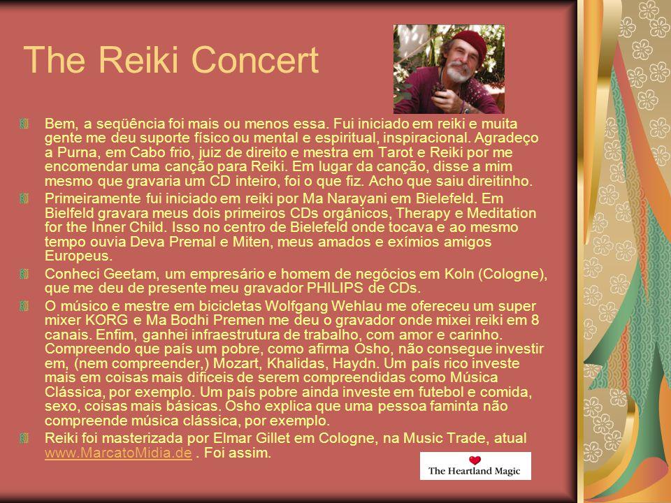 The Reiki Concert Bem, a seqüência foi mais ou menos essa. Fui iniciado em reiki e muita gente me deu suporte físico ou mental e espiritual, inspiraci