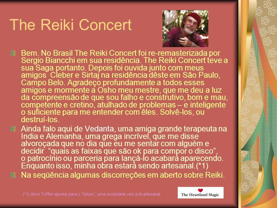 The Reiki Concert Bem. No Brasil The Reiki Concert foi re-remasterizada por Sergio Biancchi em sua residência. The Reiki Concert teve a sua Saga porta