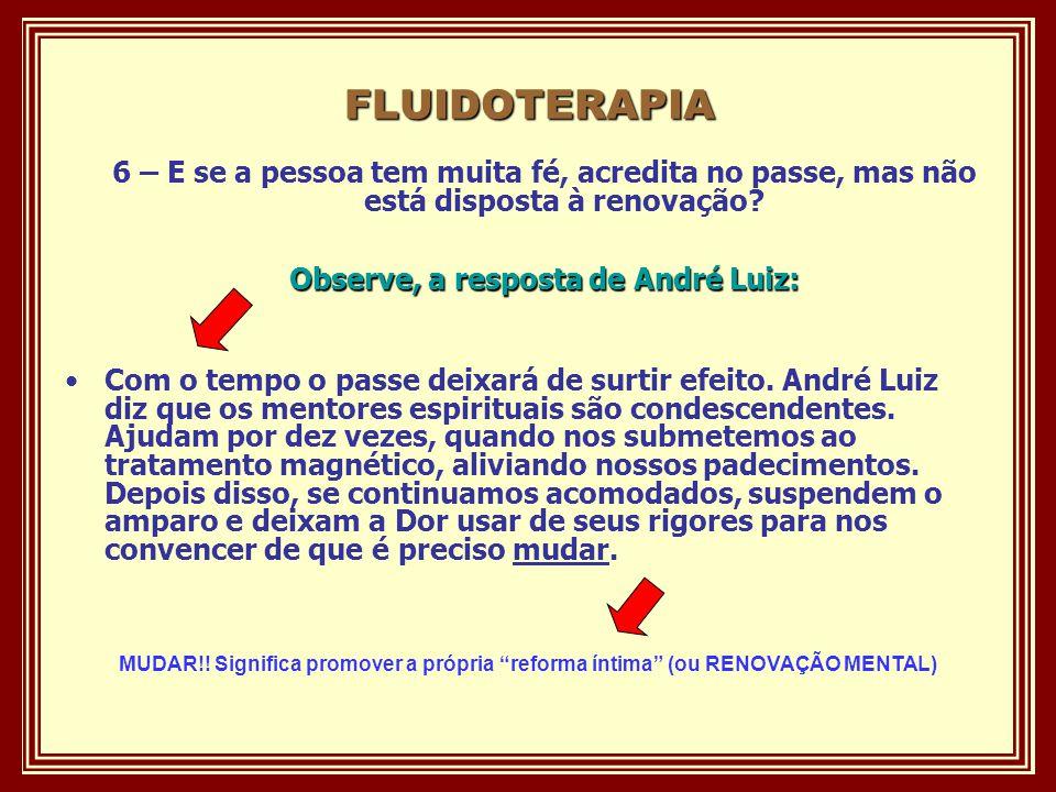 FLUIDOTERAPIA 6 – E se a pessoa tem muita fé, acredita no passe, mas não está disposta à renovação.