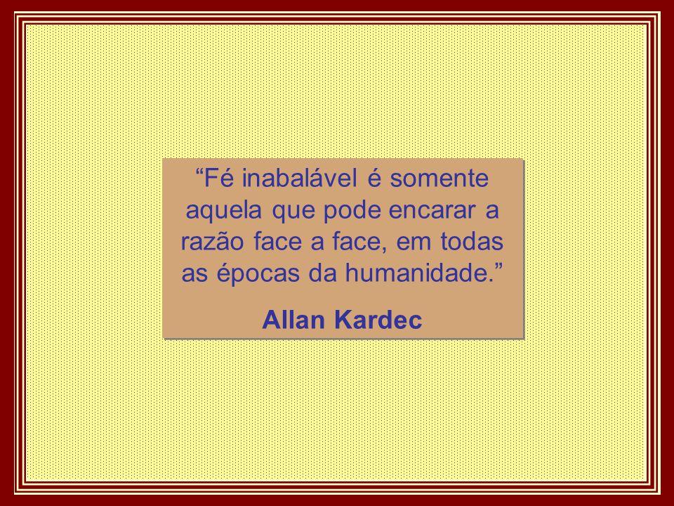 Fé inabalável é somente aquela que pode encarar a razão face a face, em todas as épocas da humanidade.