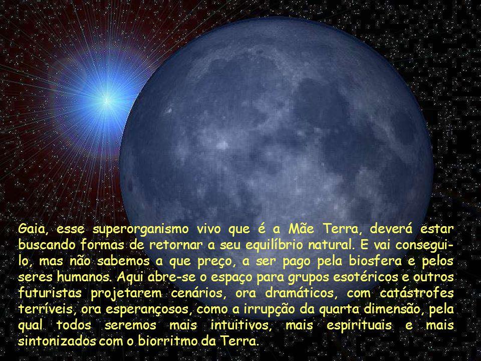 Gaia, esse superorganismo vivo que é a Mãe Terra, deverá estar buscando formas de retornar a seu equilíbrio natural.