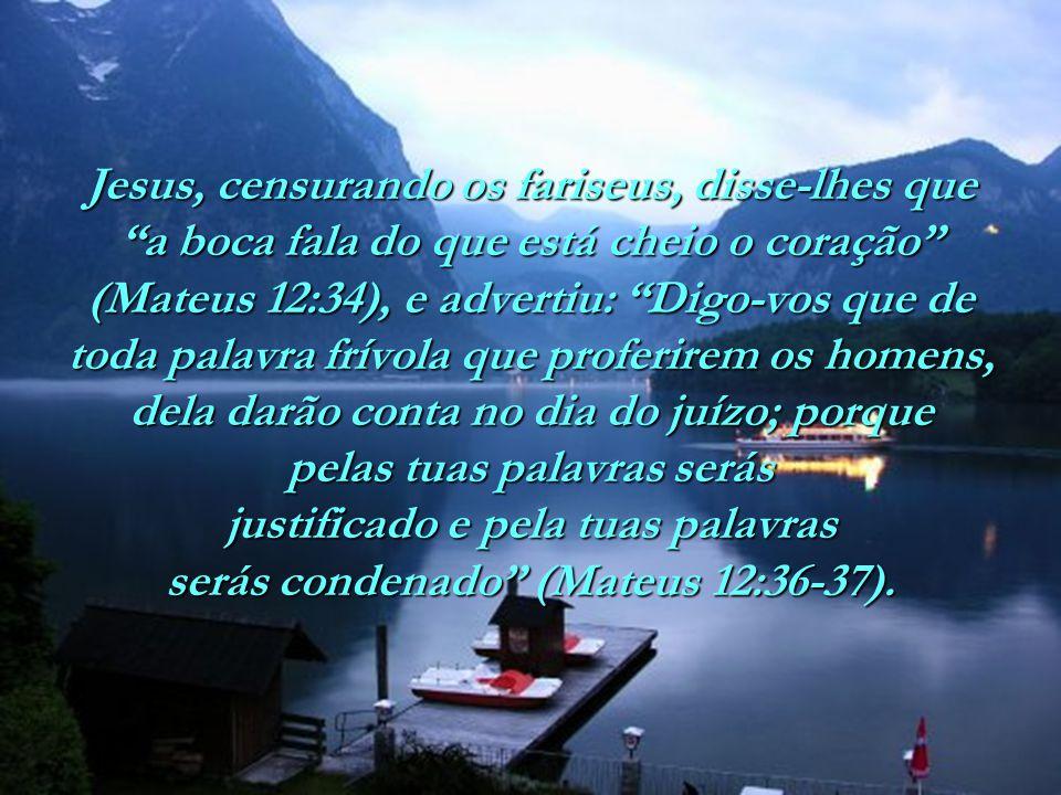 O pecado da língua é tão sério que ocupa todo o capítulo 3 e parte do capítulo 4 da epístola de Tiago, no Novo Testamento. A Bíblia nos ensina que os