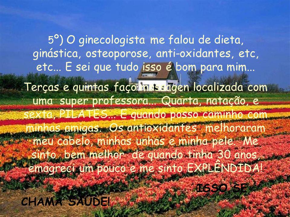 5 º) O ginecologista me falou de dieta, ginástica, osteoporose, anti-oxidantes, etc, etc...