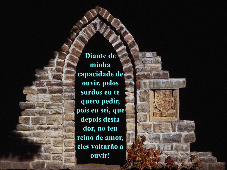 Senhor, muito obrigado pelos ouvidos meus. Ouvidos que ouvem o tamborilar da chuva no telheiro, a melodia do vento nos ramos do salgueiro, a dor e as