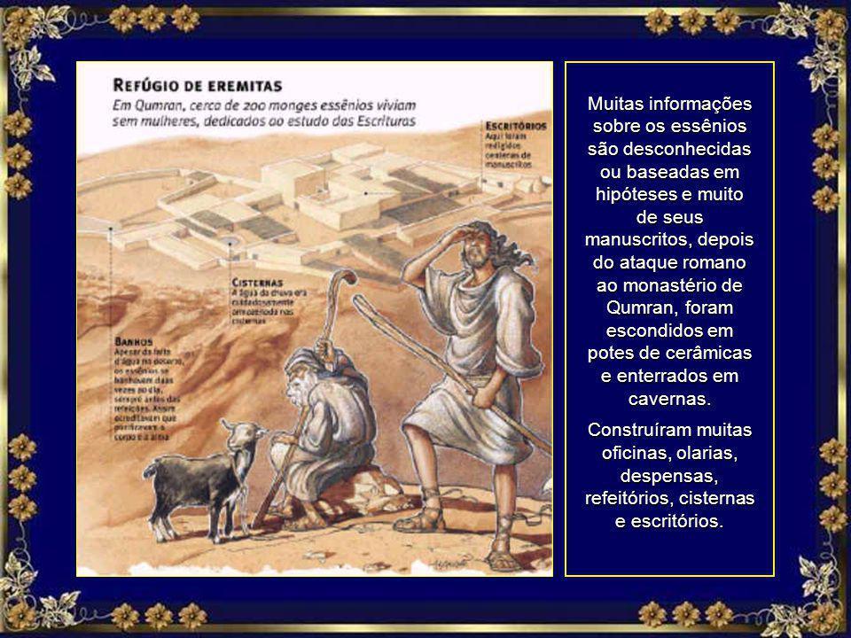 Muitas informações sobre os essênios são desconhecidas ou baseadas em hipóteses e muito de seus manuscritos, depois do ataque romano ao monastério de Qumran, foram escondidos em potes de cerâmicas e enterrados em cavernas.