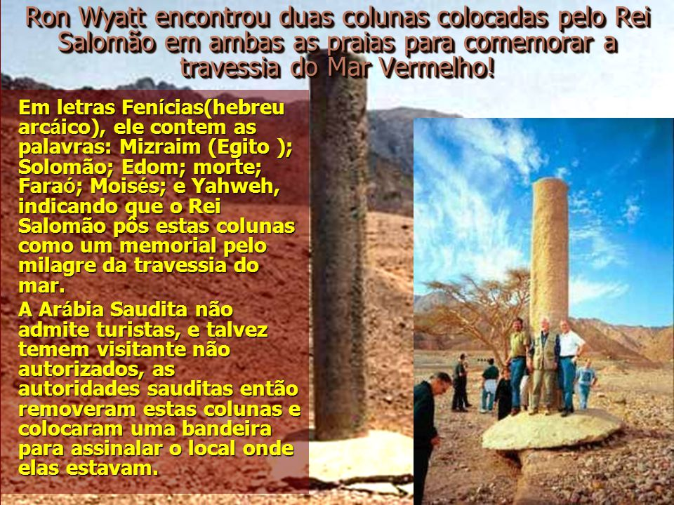 Ron Wyatt encontrou duas colunas colocadas pelo Rei Salomão em ambas as praias para comemorar a travessia do Mar Vermelho.