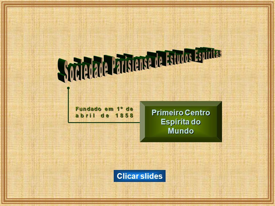 Fundado em 1º de abril de 1858 Primeiro Centro Espírita do Mundo Clicar slides