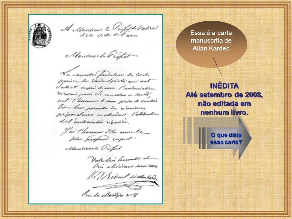 Essa é a carta manuscrita de Allan Kardec O que dizia essa carta? INÉDITA Até setembro de 2008, não editada em nenhum livro.