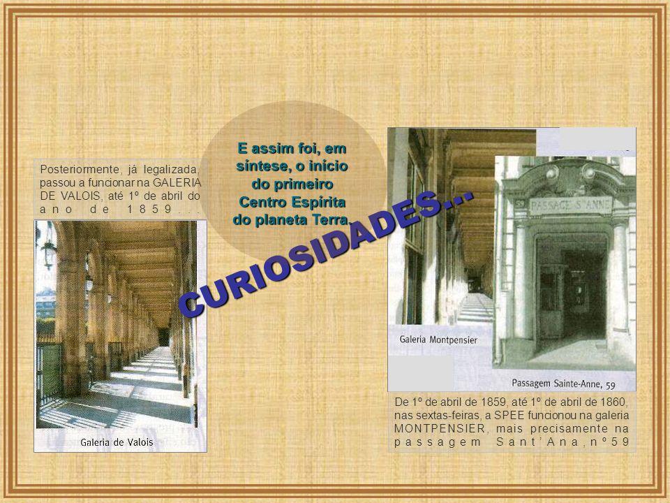 C U R I O S I D A D E S... Posteriormente, já legalizada, passou a funcionar na GALERIA DE VALOIS, até 1º de abril do ano de 1859... De 1º de abril de