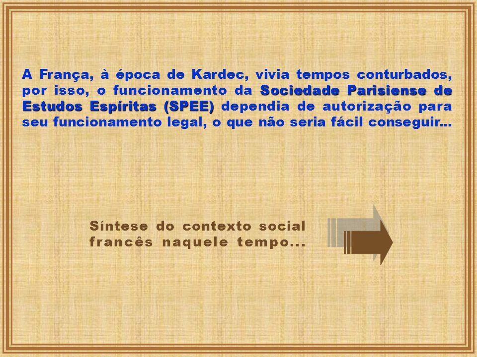 A França, à época de Kardec, vivia tempos conturbados, por isso, o funcionamento da Sociedade Parisiense de Estudos Espíritas (SPEE) (SPEE) dependia d