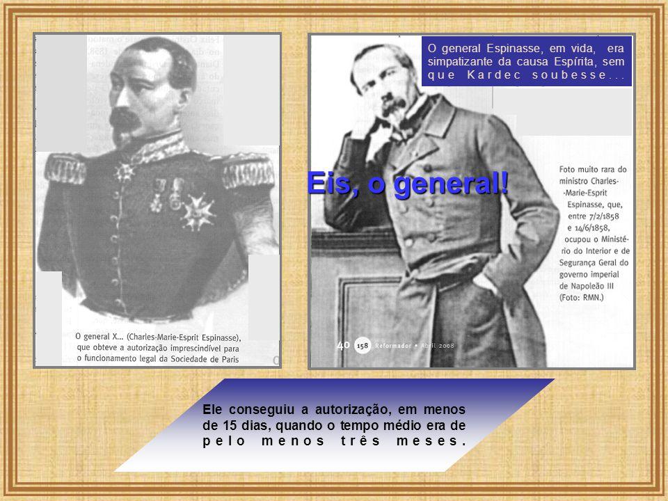 O general Espinasse, em vida, era simpatizante da causa Espírita, sem que Kardec soubesse... Ele conseguiu a autorização, em menos de 15 dias, quando
