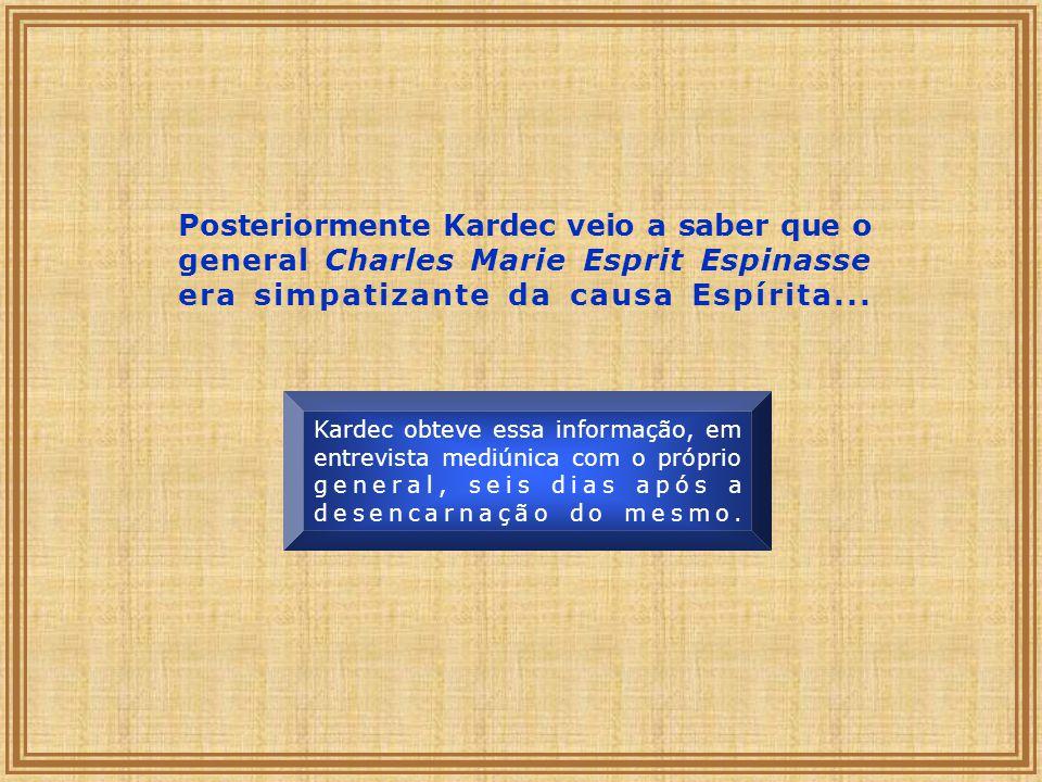 Posteriormente Kardec veio a saber que o general Charles Marie Esprit Espinasse era simpatizante da causa Espírita... Kardec obteve essa informação, e
