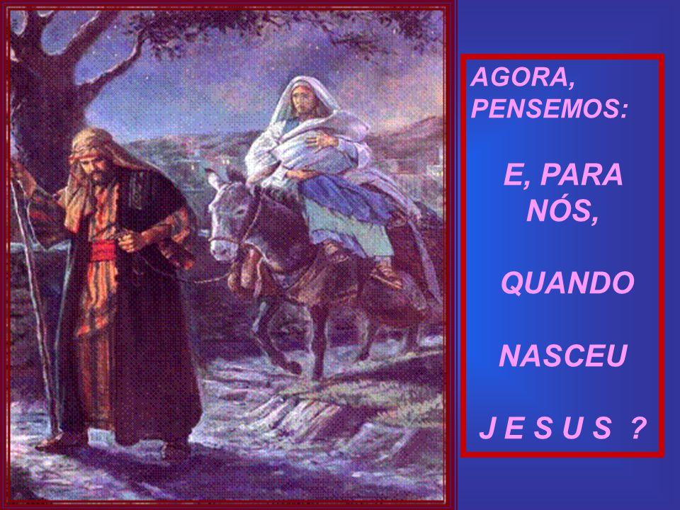 Jesus nasceu em Belém, sob as estrelas que eram focos de luzes, guiando os pastores e suas ovelhas ao berço de palha. Foi quando O segurei em meus bra