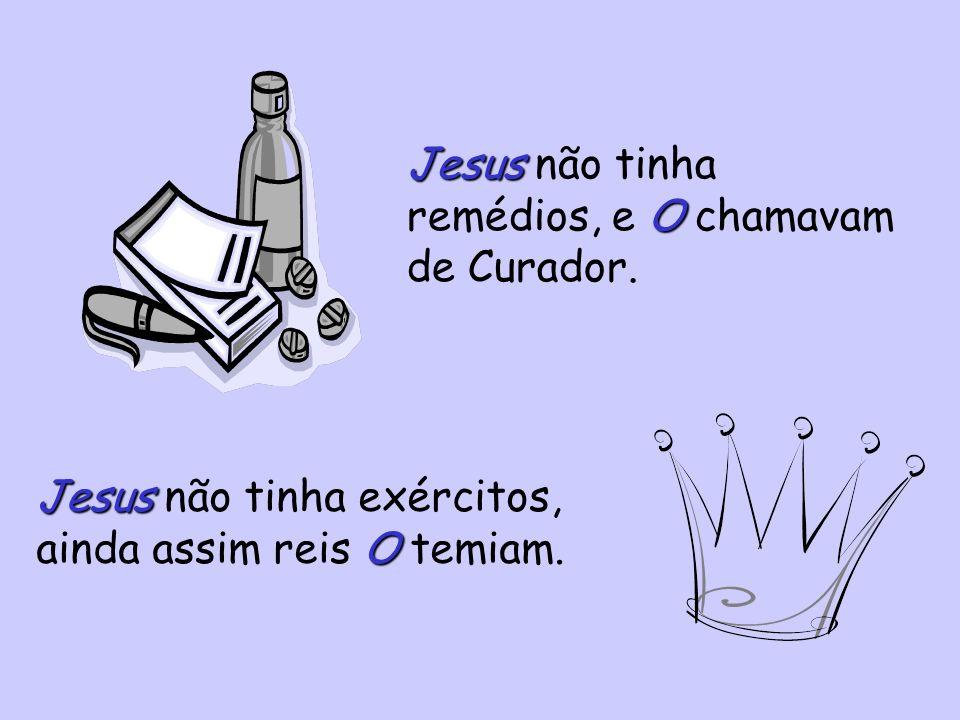 Jesus O Jesus não tinha remédios, e O chamavam de Curador.