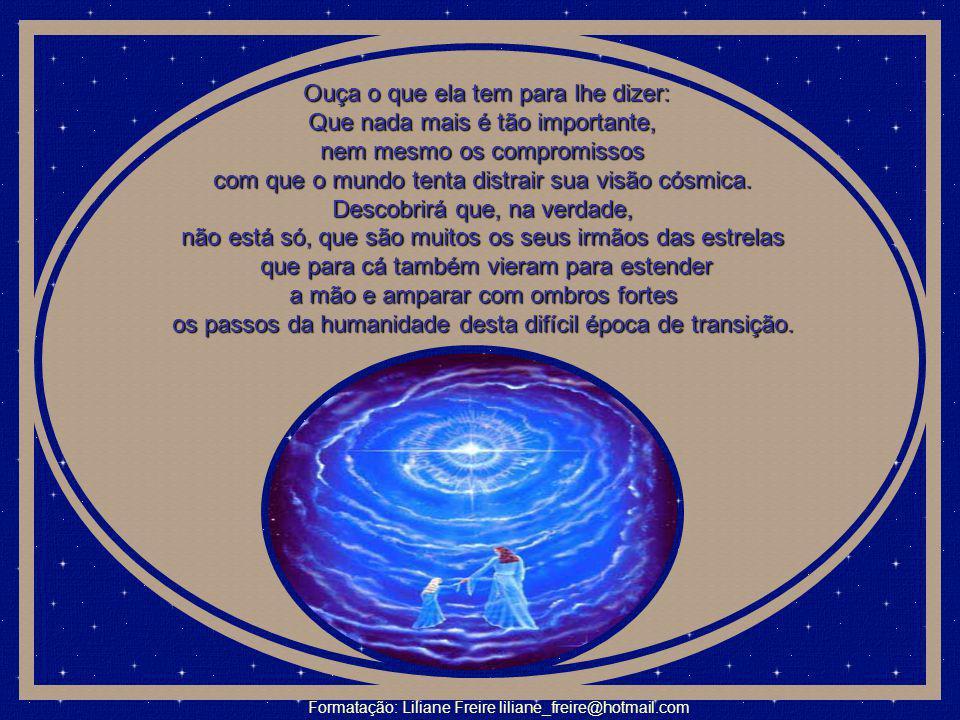 Você, que veio das estrelas e deu o grande mergulho no mundo de matéria. Você, que veio das estrelas e, com o sacrifício de sua própria origem cósmica