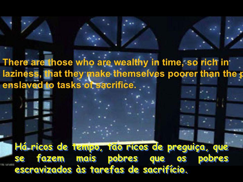Há ricos de conhecimento, tão ricos de orgulho, que se fazem mais pobres que os pobres selvagens ainda insulados nas trevas da inteligência.