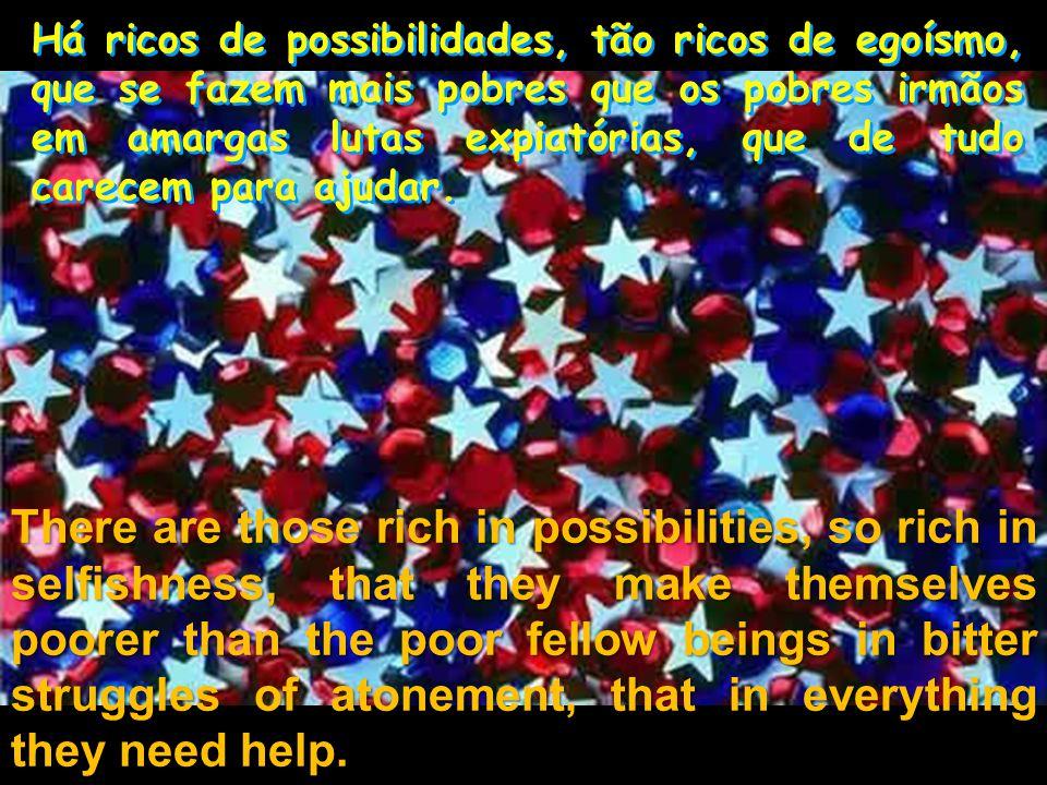 Há ricos de tempo, tão ricos de preguiça, que se fazem mais pobres que os pobres escravizados às tarefas de sacrifício.