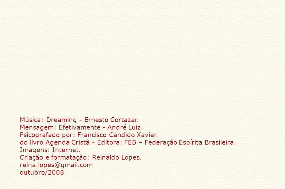 Música: Dreaming - Ernesto Cortazar.Mensagem: Efetivamente - André Luiz.
