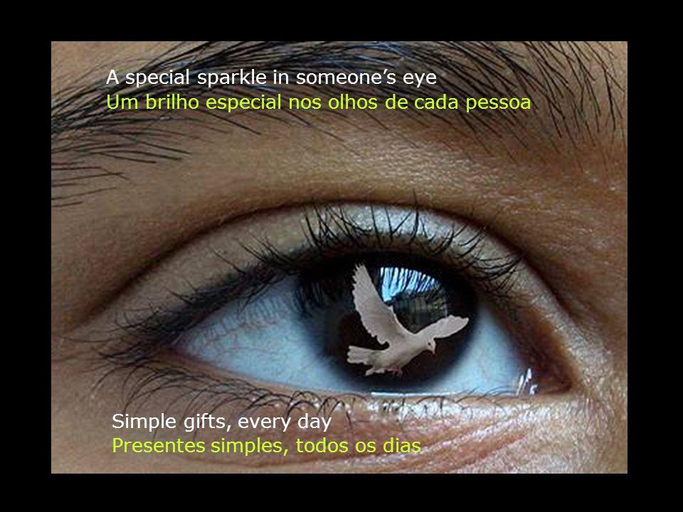 Um brilho especial nos olhos de cada pessoa Simple gifts, every day A special sparkle in someones eye Presentes simples, todos os dias