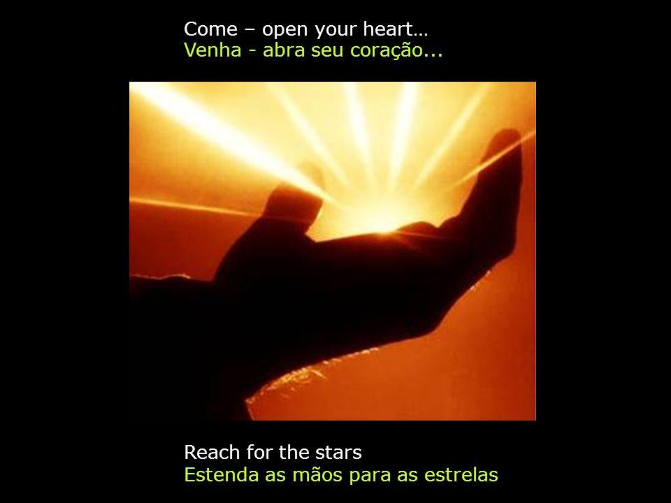 Venha - abra seu coração...