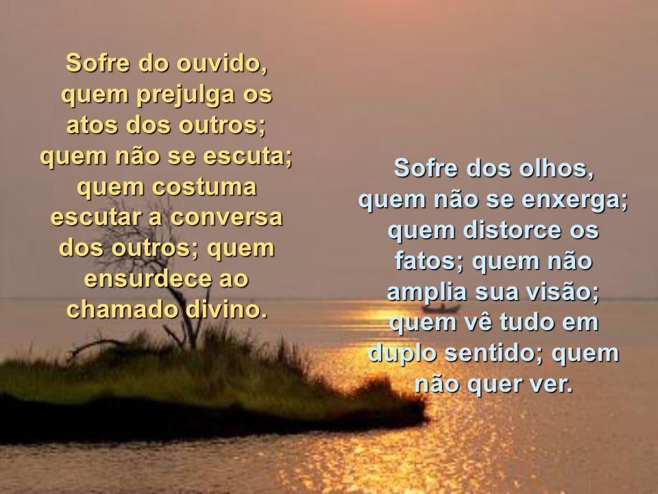 Sofre do coração, quem guarda ressentimentos; quem vive do passado; quem não segue as batidas do tempo; quem não se ama e, portanto, não tem coração p